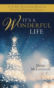 It's a Wonderful Life - A 31-Day Devotional Based on Favorite Christmas Classics eBook by David McLaughlan