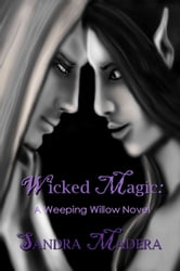 Wicked Magic: A Weeping Willow Novel ebook by Sandra Madera