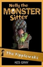 Nelly The Monster Sitter: 05: The Pipplewaks ebook by Kes Gray