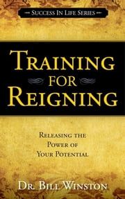 Training for Reigning: Releasing the Power of your Potential - Releasing the Power of your Potential ebook by Winston, Bill