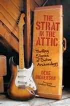 The Strat in the Attic - Thrilling Stories of Guitar Archaeology ebook by Deke Dickerson, Jonathan Kellerman