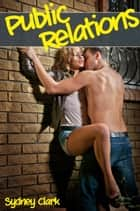Public Relations (A m f stranger public sex erotic tale) - Public Sex Stranger Voyeur Exhibitionist Erotic Tale ebook by Sydney Clark