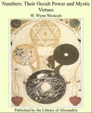 Numbers: Their Occult Power and Mystic Virtues ebook by W. Wynn Westcott