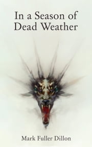 In A Season Of Dead Weather ebook by Mark Fuller Dillon