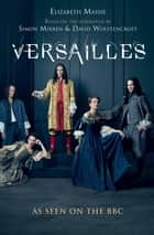 Versailles - The shockingly sexy novel of the hit TV show ebook by Elizabeth Massie