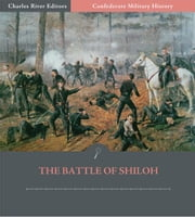 Confederate Military History: The Battle of Shiloh (Illustrated Edition) ebook by Clement A. Evans