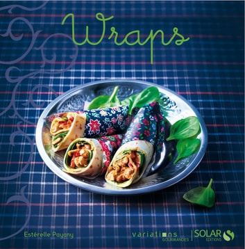 Wraps - Variations gourmandes eBook by Estérelle PAYANY