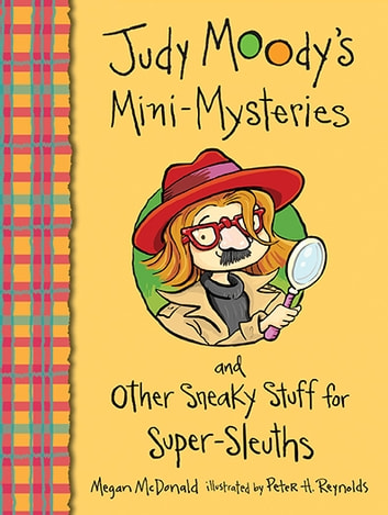 Judy Moody's Mini-Mysteries and Other Sneaky Stuff for Super-Sleuths ebook by Megan McDonald