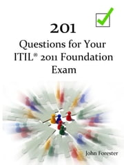 201 Questions for Your ITIL Foundation Exam ebook by John Forester