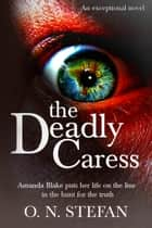 The Deadly Caress ebook by O. N. Stefan