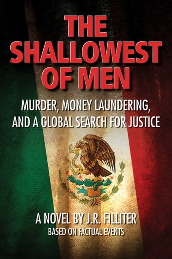 The Shallowest of Men - Murder, Money Laundering, and a Global Search for Justice ebook by J.R. Filliter