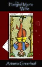 The Hanged Man's Wife ebook by Artemis Greenleaf