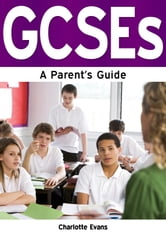 GCSEs: A Parent's Guide ebook by Charlotte Evans