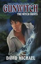 Gunwitch: The Witch Hunts ebook by David Michael