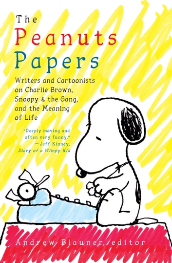 The Peanuts Papers: Writers and Cartoonists on Charlie Brown, Snoopy & the Gang, and the Meaning of Life - A Library of America Special Publication ebook by