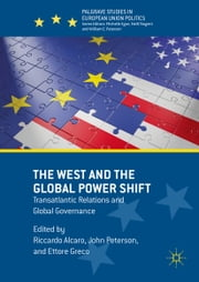 The West and the Global Power Shift - Transatlantic Relations and Global Governance ebook by Riccardo Alcaro,John Peterson,Ettore Greco