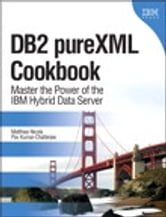DB2 pureXML Cookbook - Master the Power of the IBM Hybrid Data Server ebook by Matthias Nicola,Pav Kumar-Chatterjee