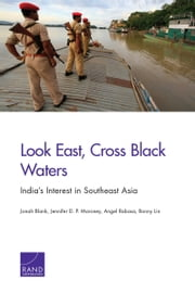 Look East, Cross Black Waters - India's Interest in Southeast Asia ebook by Jonah Blank,Jennifer D. P. Moroney,Angel Rabasa,Bonny Lin