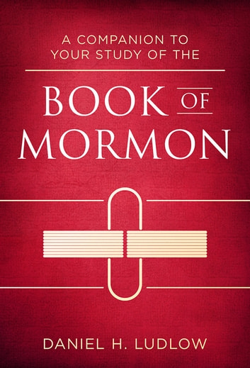 A Companion to Your Study of the Book of Mormon ebook by Daniel H. Ludlow