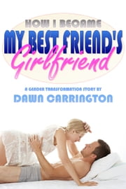 How I Became My Best Friend's Girlfriend ebook by Dawn Carrington