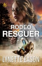 Rodeo Rescuer - A Riveting Western Suspense ebook by Lynette Eason