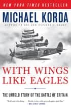 With Wings Like Eagles - A History of the Battle of Britain ebook by Michael Korda