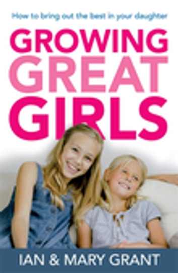 Growing Great Girls ebook by Ian and Mary Grant,Ian Grant