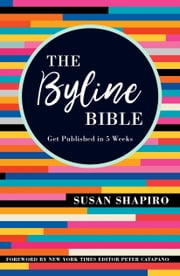The Byline Bible - Get Published in Five Weeks e-bog by Susan Shapiro, Peter Catapano