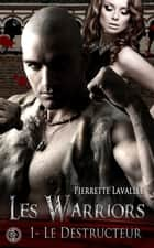 Les Warriors 1 - Le destructeur ebook by Pierrette Lavallée