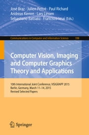 Computer Vision, Imaging and Computer Graphics Theory and Applications - 10th International Joint Conference, VISIGRAPP 2015, Berlin, Germany, March 11-14, 2015, Revised Selected Papers ebook by José Braz, Julien Pettré, Paul Richard,...