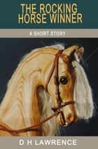 The Rocking-Horse Winner ebook by D H Lawrence