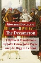 The Decameron: 3 Different Translations by John Florio, John Payne and J.M. Rigg in 1 eBook ebook by John Florio, Giovanni Boccaccio, John Payne,...