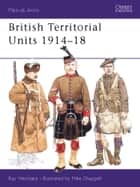 British Territorial Units 1914Â?18 ebook by Ray Westlake,Mike Chappell