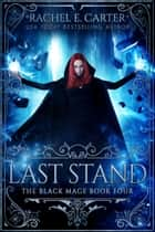 Last Stand (The Black Mage Book 4) ebook by