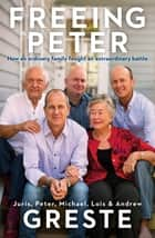 Freeing Peter ebook by Andrew Greste, Juris Greste, Lois Greste,...