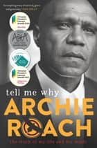Tell Me Why - The Story of My Life and My Music ebook by Archie Roach