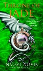 Throne of Jade ebook by Naomi Novik