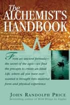 The Alchemist's Handbook ebook by John Randolph Price