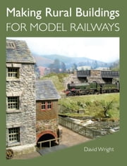 Making Rural Buildings for Model Railways ebook by David Wright