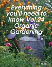 Everything You'll Need to Know Vol.24 Organic Gardening ebook by RC Ellis