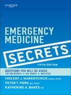 Emergency Medicine Secrets ebook by Vincent J. Markovchick,Peter T. Pons,Katherine A. Bakes,Jennie Buchanan