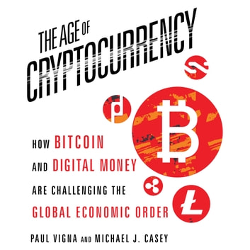 The Age Cryptocurrency - How Bitcoin and Digital Money Are Challenging the Global Economic Order audiobook by Michael J. Casey,Paul Vigna