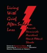 Living With Grief - After Sudden Loss Suicide, Homicide, Accident, Heart Attack, Stroke ebook by Kenneth J. Doka