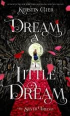 Dream a Little Dream - The Silver Trilogy ebook by Kerstin Gier, Anthea Bell