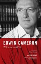 Witness to AIDS ebook by Edwin Cameron, Nathan Geffen