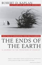 The Ends of the Earth ebook by Robert D. Kaplan
