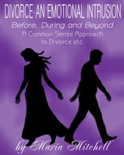 Divorce: An Emotional Intrusion ebook by Maria Mitchell
