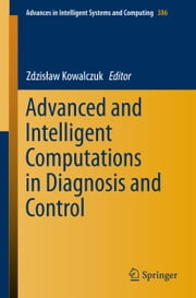 Advanced and Intelligent Computations in Diagnosis and Control ebook by Zdzisław Kowalczuk
