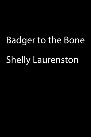 Badger to the Bone ebook by Shelly Laurenston