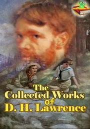 The Collected Works of David Herbert Lawrence, - 9 Works (Sons and Lovers, Women in Love, Lady Chatterley's Lover, The Rainbow, and More!) ebook by D. H. Lawrence